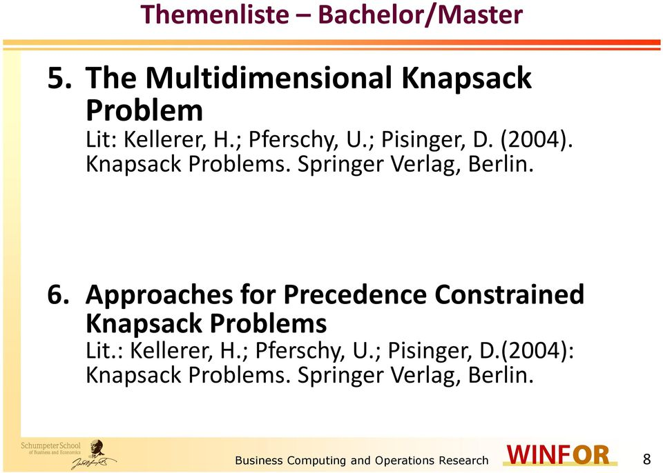 Approaches for Precedence Constrained Knapsack Problems Lit.: Kellerer, H.; Pferschy, U.