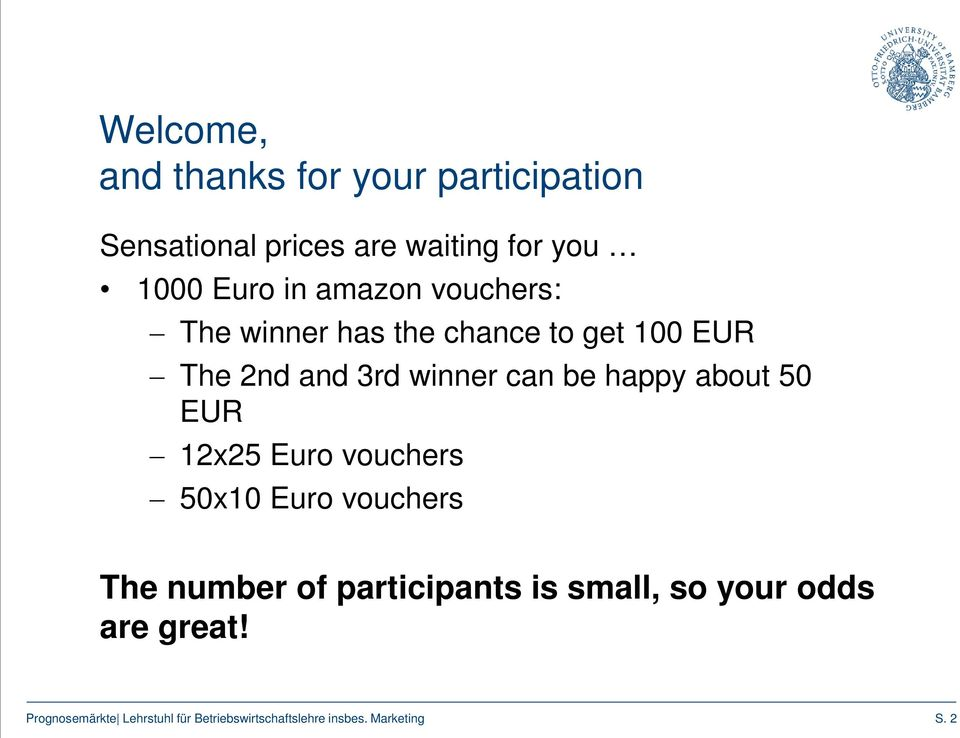EUR The 2nd and 3rd winner can be happy about 50 EUR 12x25 Euro vouchers