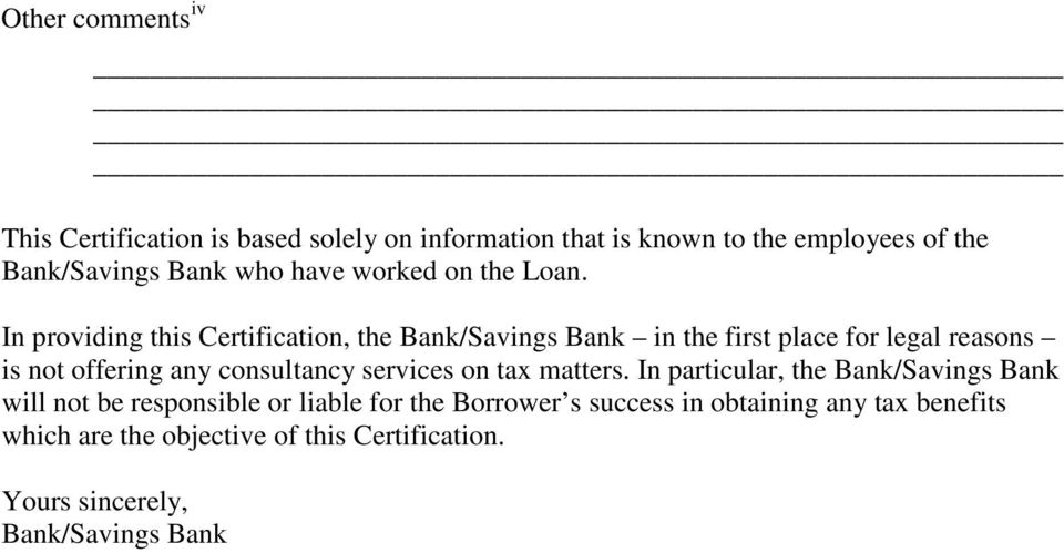 In providing this Certification, the Bank/Savings Bank in the first place for legal reasons is not offering any consultancy