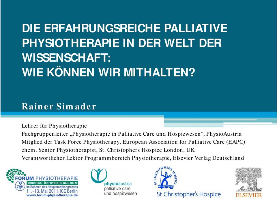 PhysioAustria Mitglied der Task Force Physiotherapy, European Association for Palliative Care (EAPC) ehem.