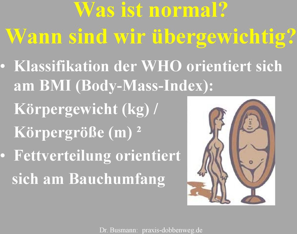 (Body-Mass-Index): Körpergewicht (kg) /