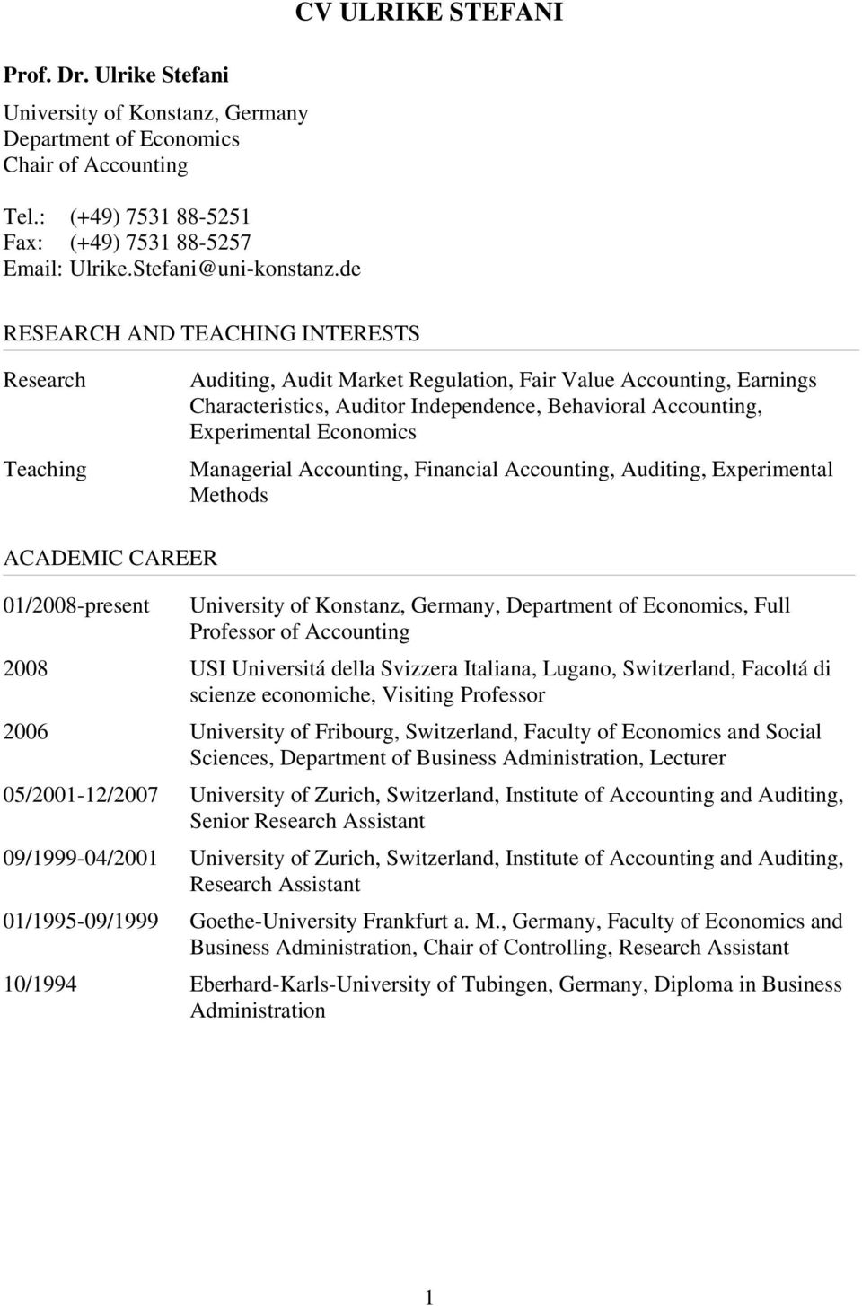 Experimental Economics Managerial Accounting, Financial Accounting, Auditing, Experimental Methods ACADEMIC CAREER 01/2008-present University of Konstanz, Germany, Department of Economics, Full