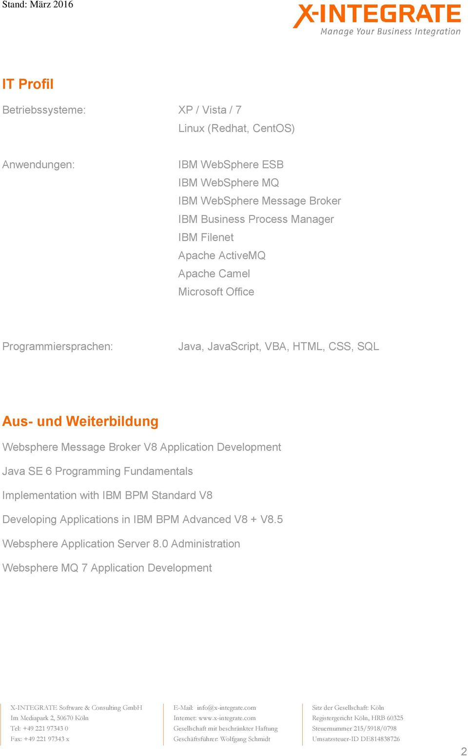 SQL Aus- und Weiterbildung Websphere Message Broker V8 Application Development Java SE 6 Programming Fundamentals Implementation with IBM BPM