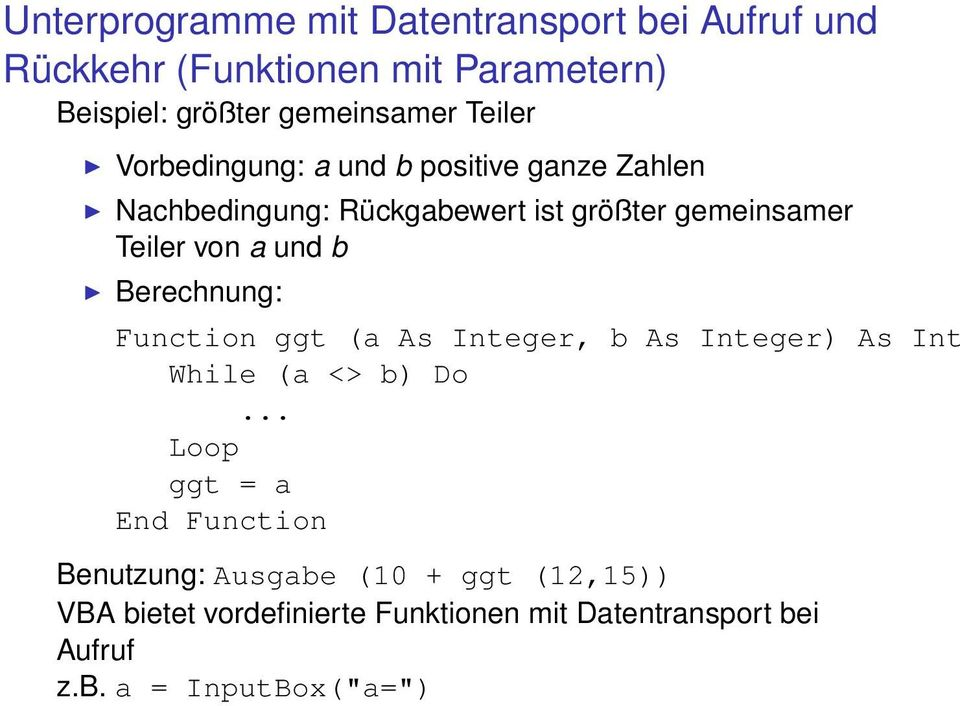 und b Berechnung: Function ggt (a As Integer, b As Integer) As Int While (a <> b) Do.