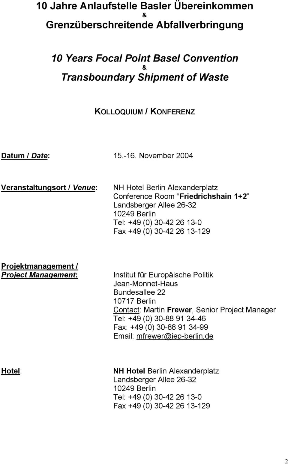 26 13-129 Projektmanagement / Project Management: Institut für Europäische Politik Jean-Monnet-Haus Bundesallee 22 10717 Berlin Contact: Martin Frewer, Senior Project Manager Tel: +49 (0) 30-88