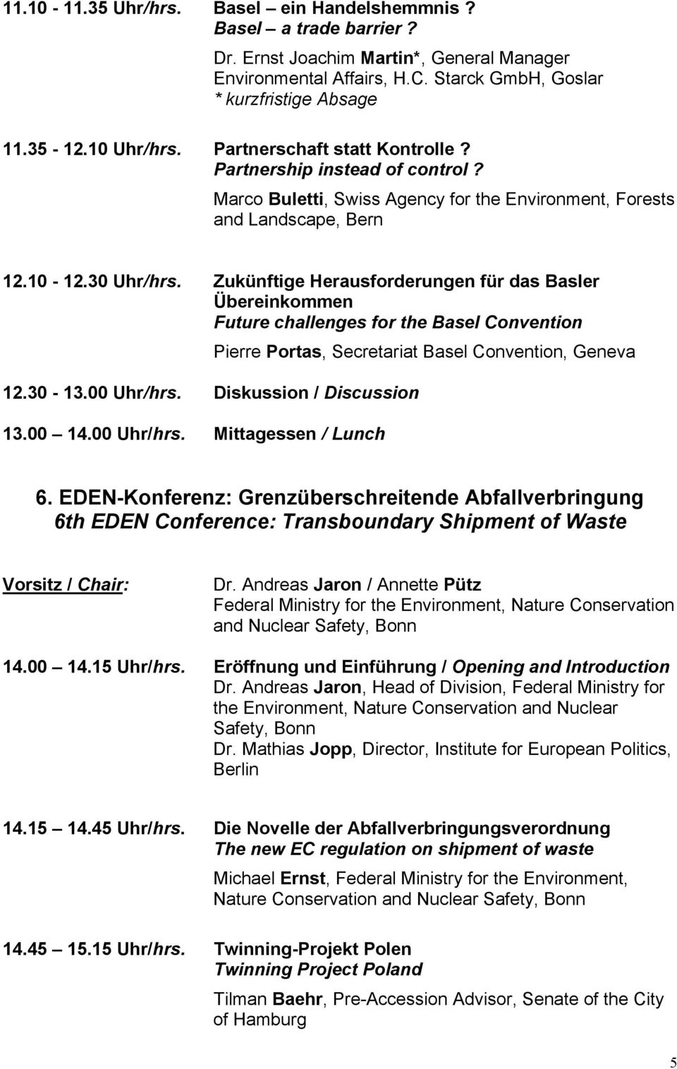 Zukünftige Herausforderungen für das Basler Übereinkommen Future challenges for the Basel Convention 12.30-13.00 Uhr/hrs. Diskussion / Discussion 13.00 14.00 Uhr/hrs. Mittagessen / Lunch Pierre Portas, Secretariat Basel Convention, Geneva 6.