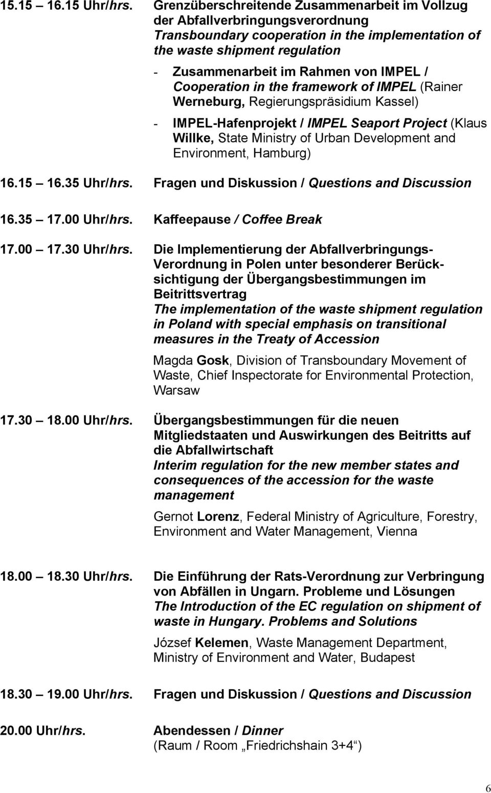 Cooperation in the framework of IMPEL (Rainer Werneburg, Regierungspräsidium Kassel) - IMPEL-Hafenprojekt / IMPEL Seaport Project (Klaus Willke, State Ministry of Urban Development and Environment,