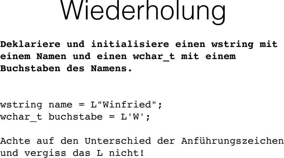 "wstring name = L""Winfried""; wchar_t buchstabe = L'W';"