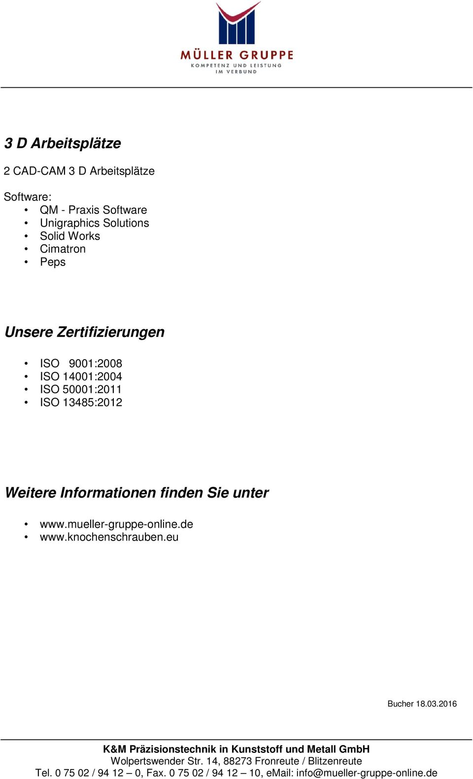 9001:2008 ISO 14001:2004 ISO 50001:2011 ISO 13485:2012 Weitere Informationen