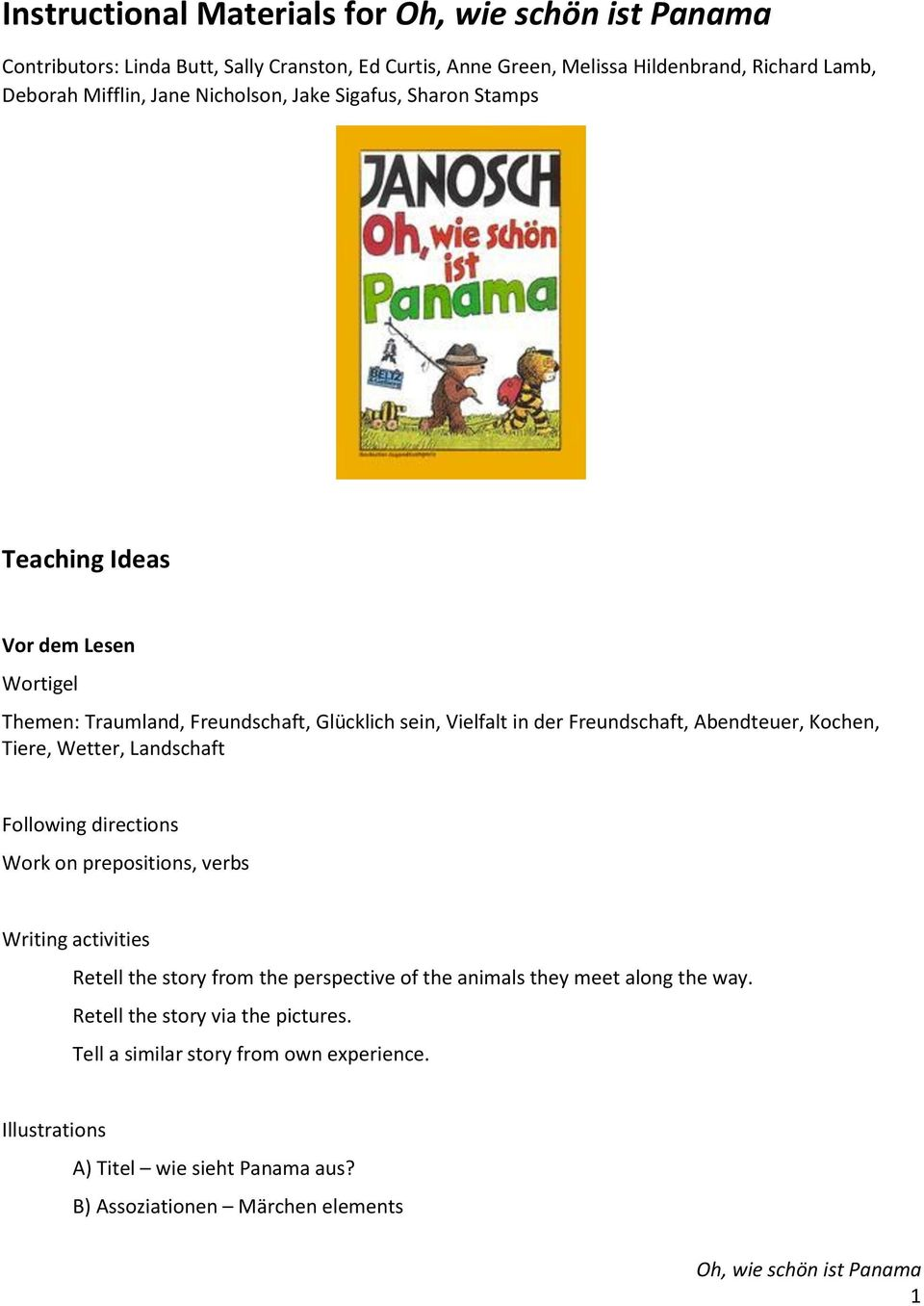 Kochen, Tiere, Wetter, Landschaft Following directions Work on prepositions, verbs Writing activities Retell the story from the perspective of the animals they