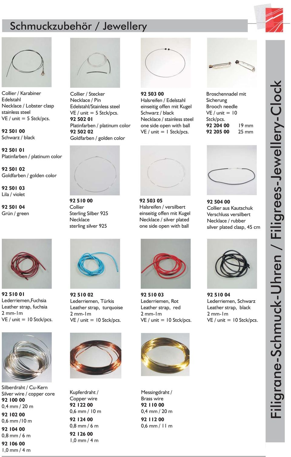 Cu-Kern Silver wire / copper core 92 100 00 0,4mm/20m 92 102 00 0,6 mm /10 m 92 104 00 0,8mm/6m 92 106 00 1,0mm/4m Collier / Stecker Necklace / Pin /Stainless steel VE / unit = 5 Stck/pcs.