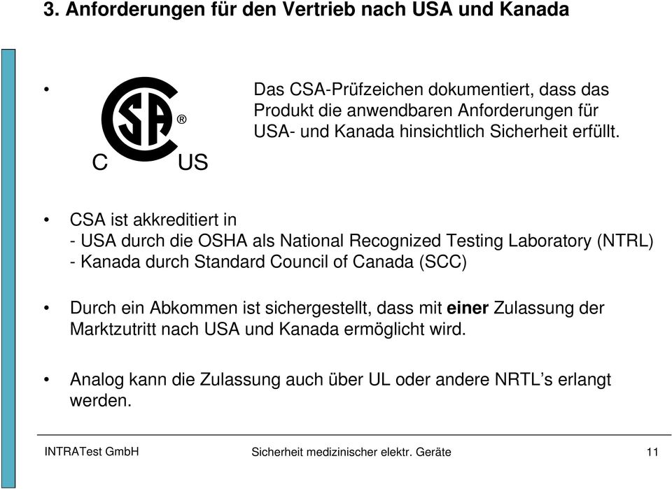CSA ist akkreditiert in - USA durch die OSHA als National Recognized Testing Laboratory (NTRL) - Kanada durch Standard Council of Canada (SCC)