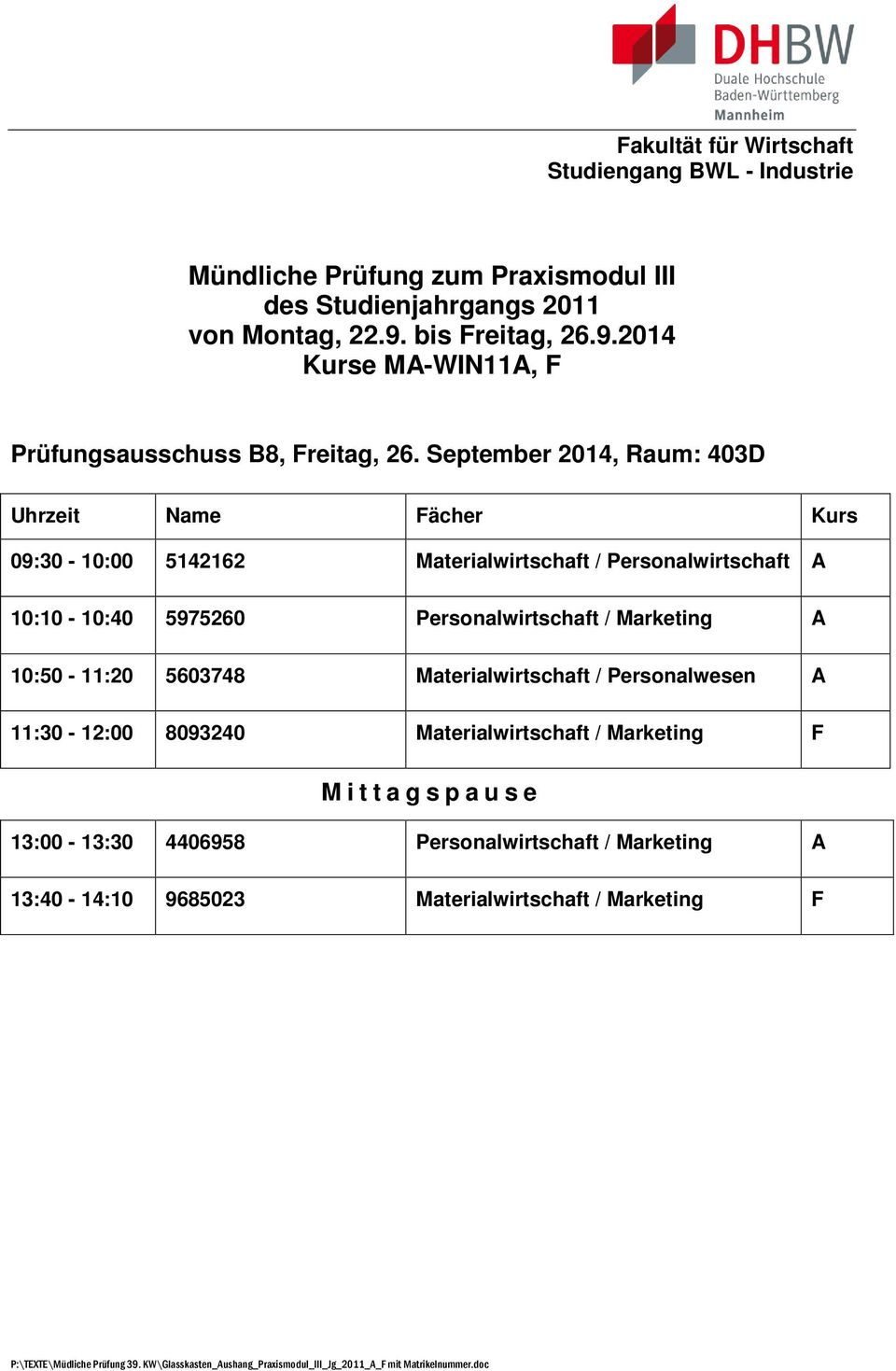 10:10-10:40 5975260 Personalwirtschaft / Marketing A 10:50-11:20 5603748 Materialwirtschaft /