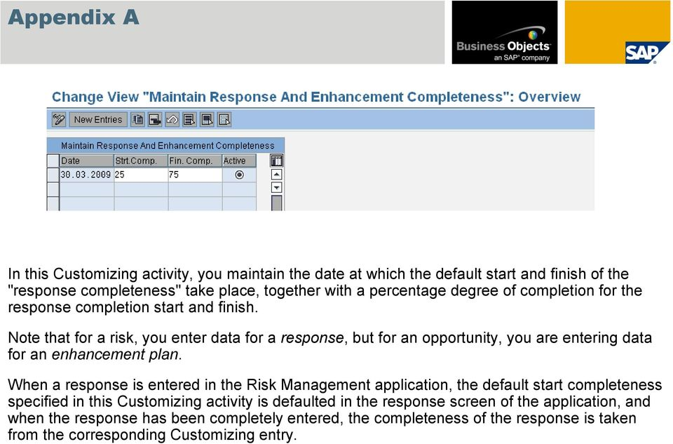Note that for a risk, you enter data for a response, but for an opportunity, you are entering data for an enhancement plan.