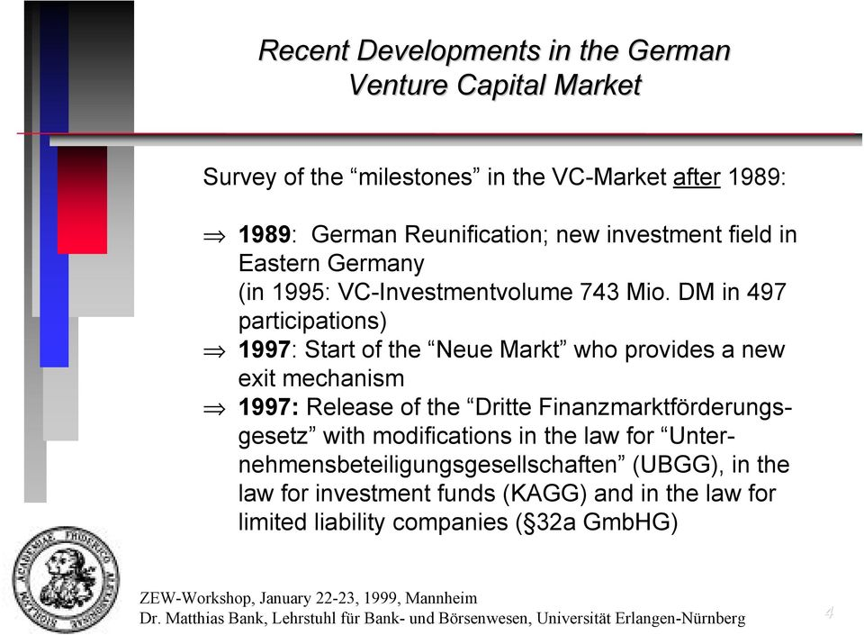 DM in 497 participations) 1997: Start of the Neue Markt who provides a new exit mechanism 1997: Release of the Dritte