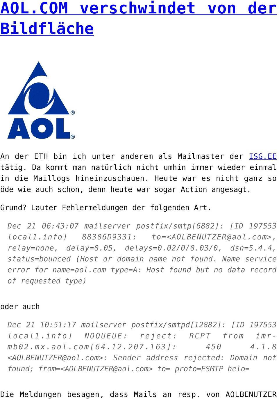 info] 88306D9331: to=<aolbenutzer@aol.com>, relay=none, delay=0.05, delays=0.02/0/0.03/0, dsn=5.4.4, status=bounced (Host or domain name not found. Name service error for name=aol.
