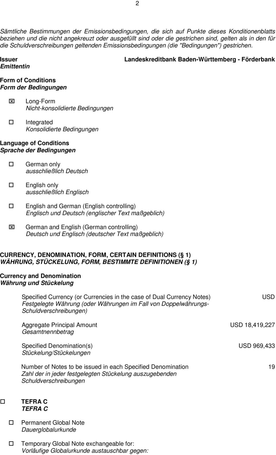 Issuer Emittentin Landeskreditbank Baden-Württemberg - Förderbank Form of Conditions Form der Bedingungen Long-Form Nicht-konsolidierte Bedingungen Integrated Konsolidierte Bedingungen Language of
