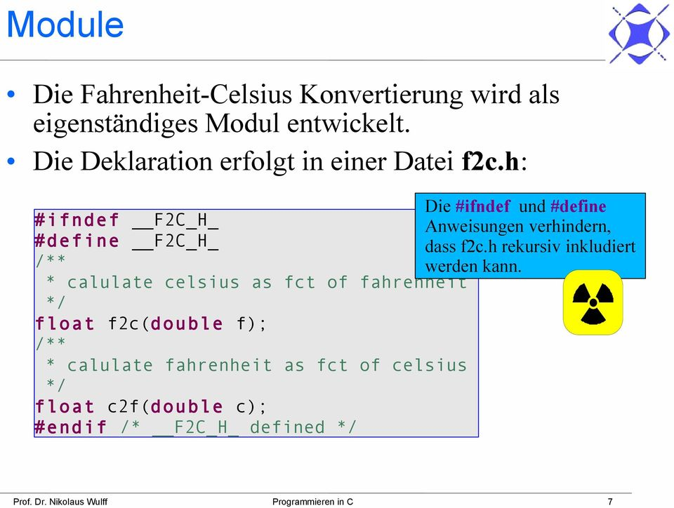 h: #ifndef F2C_H_ #define F2C_H_ /** * calulate celsius as fct of fahrenheit */ float f2c(double f); /** * calulate