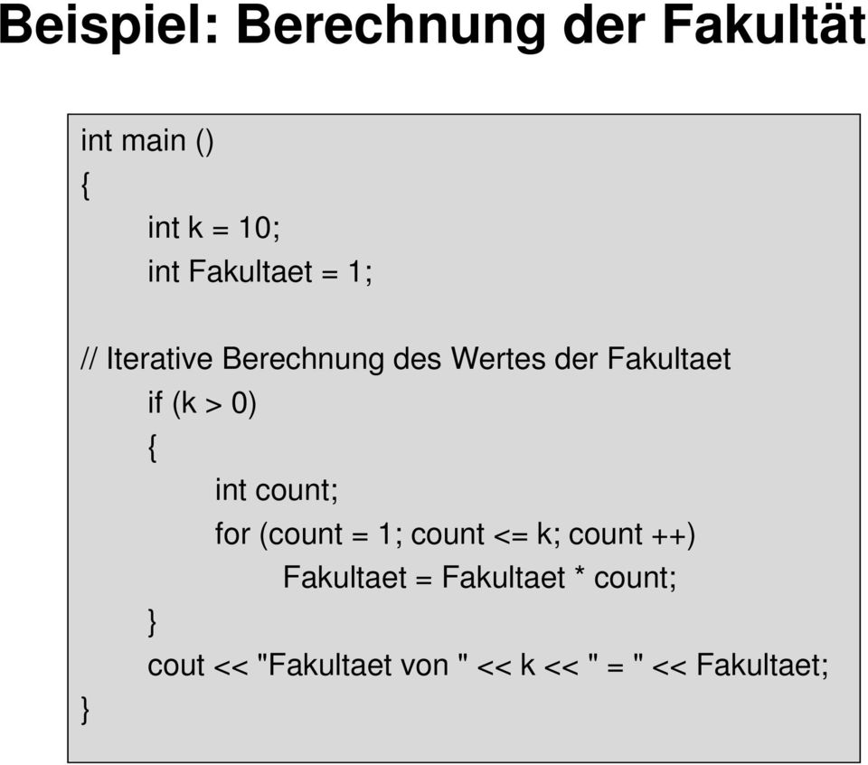count; for (count = 1; count <= k; count ++) Fakultaet =