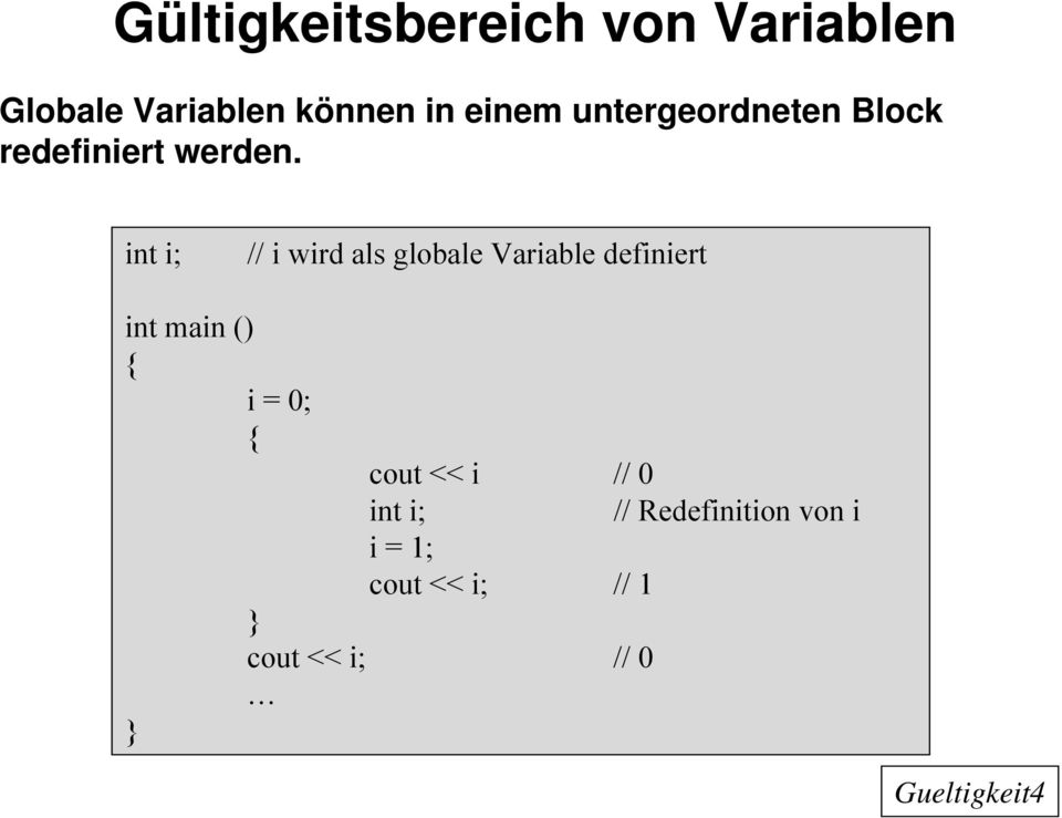 int i; // i wird als globale Variable definiert i = 0; cout << i