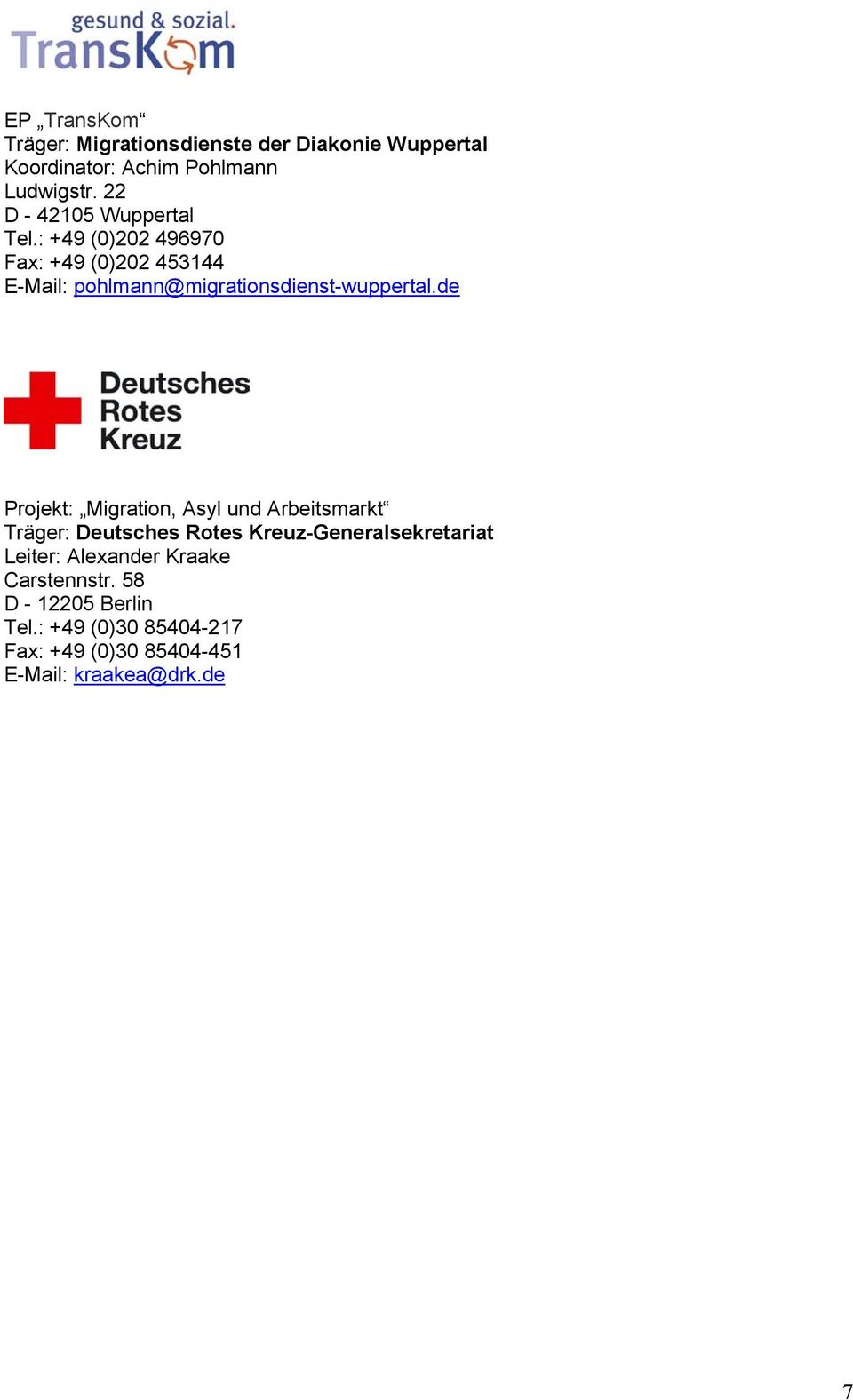 : +49 (0)202 496970 Fax: +49 (0)202 453144 E-Mail: pohlmann@migrationsdienst-wuppertal.