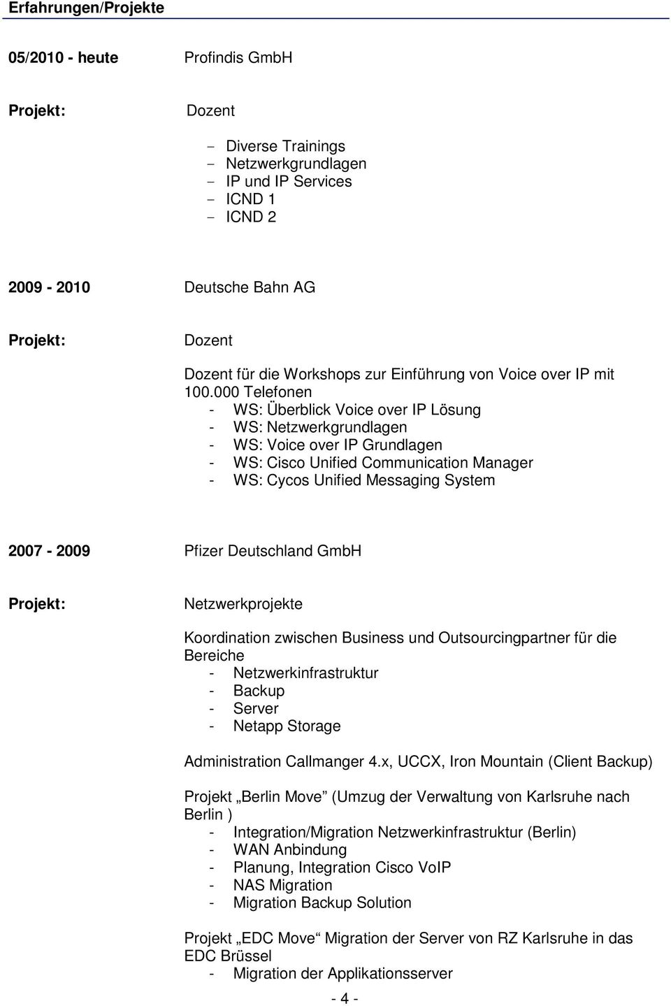 000 Telefonen - WS: Überblick Voice over IP Lösung - WS: Netzwerkgrundlagen - WS: Voice over IP Grundlagen - WS: Cisco Unified Communication Manager - WS: Cycos Unified Messaging System 2007-2009
