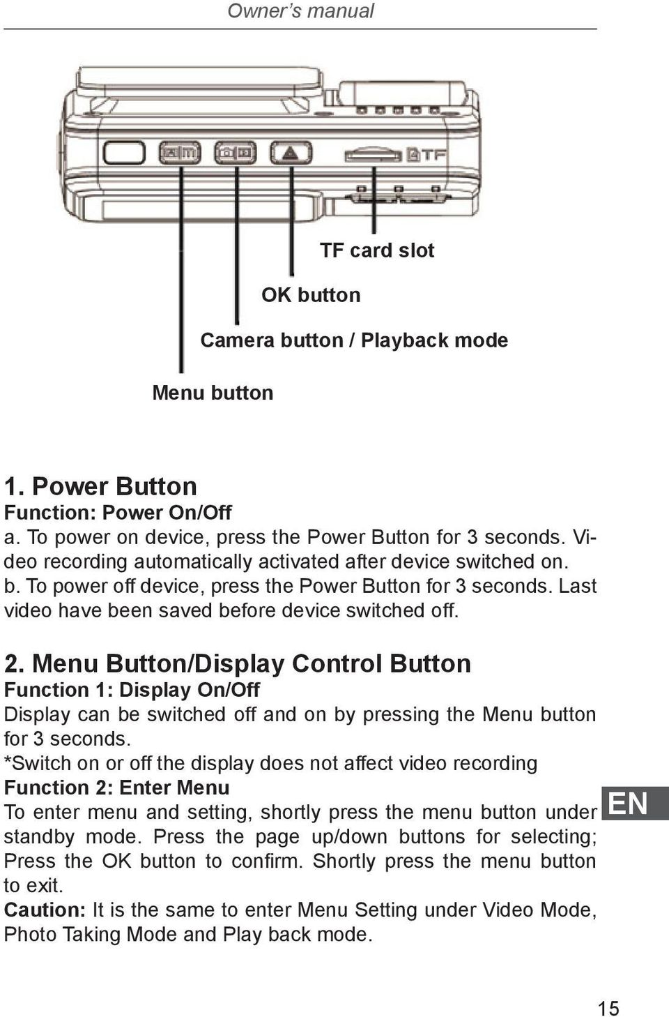 Menu Button/Display Control Button Function 1: Display On/Off Display can be switched off and on by pressing the Menu button for 3 seconds.