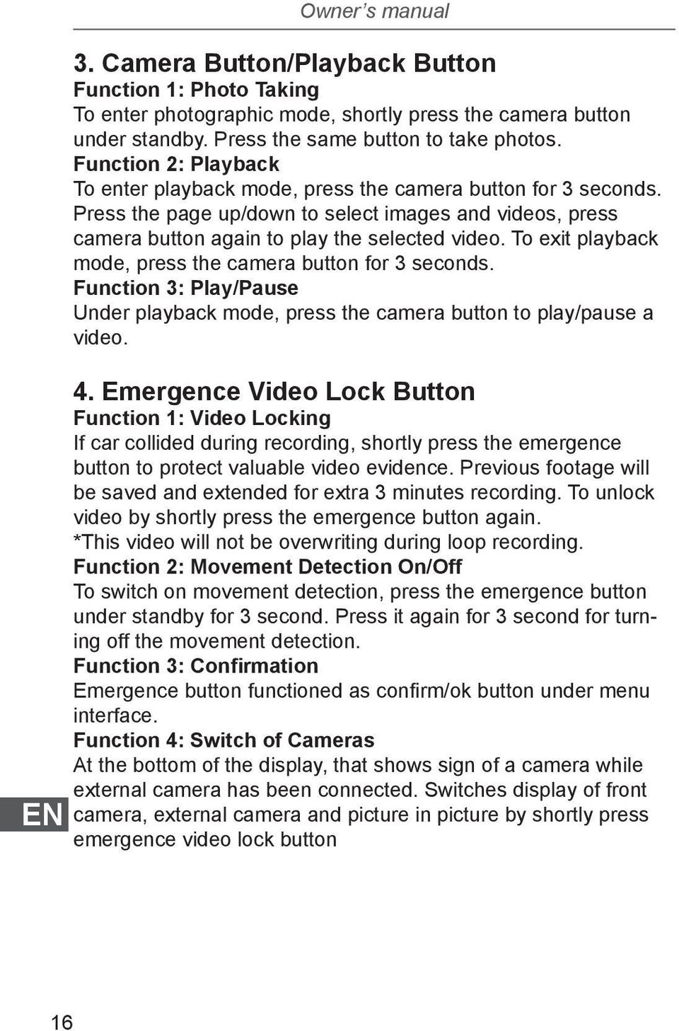 To exit playback mode, press the camera button for 3 seconds. Function 3: Play/Pause Under playback mode, press the camera button to play/pause a video. 4.