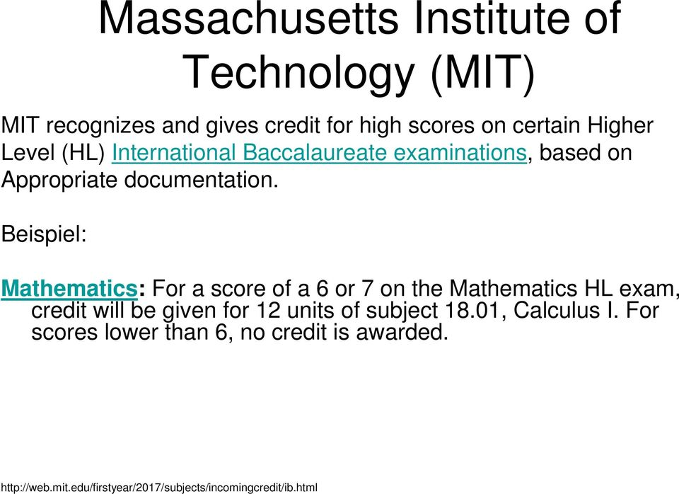 Beispiel: Mathematics: For a score of a 6 or 7 on the Mathematics HL exam, credit will be given for 12 units of