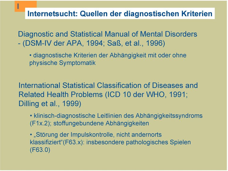 and Related Health Problems (ICD 10 der WHO, 1991; Dilling et al., 1999) klinisch-diagnostische Leitlinien des Abhängigkeitssyndroms (F1x.