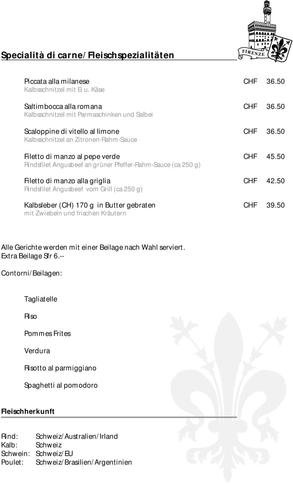 50 Rindsfilet Angusbeef an grüner Pfeffer-Rahm-Sauce (ca 250 g) Filetto di manzo alla griglia CHF 42.50 Rindsfilet Angusbeef vom Grill (ca 250 g) Kalbsleber (CH) 170 g in Butter gebraten CHF 39.