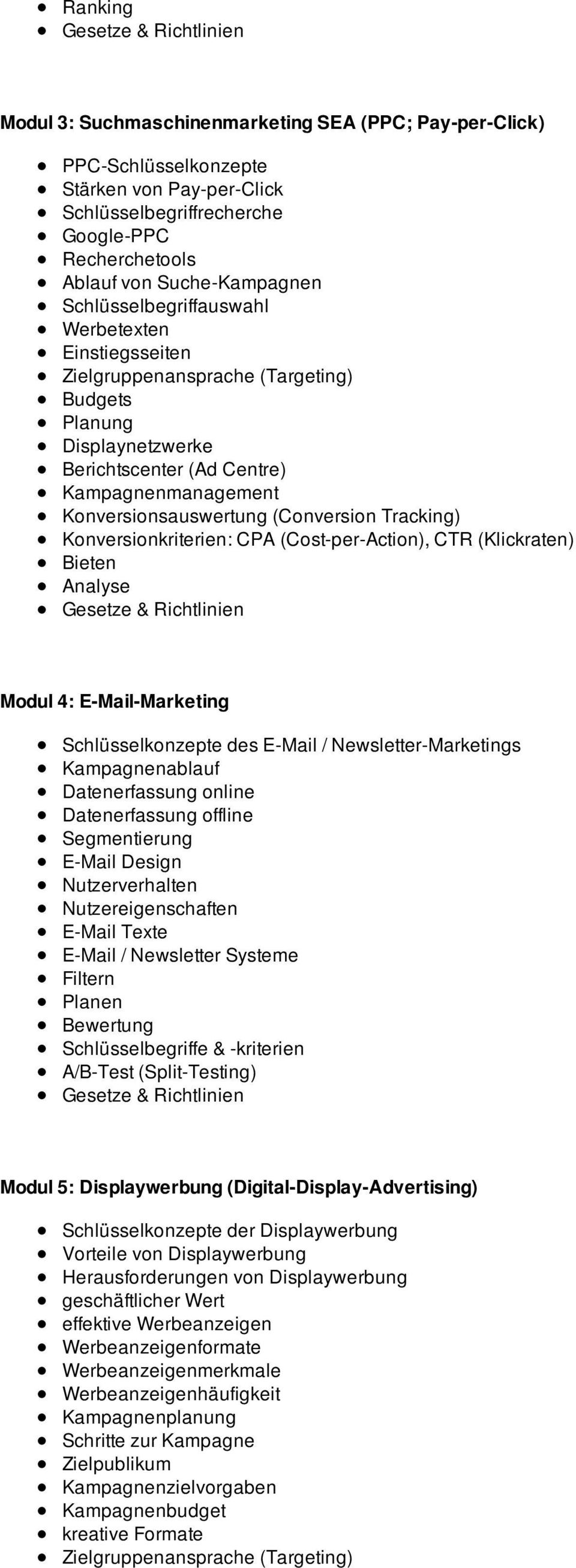 Tracking) Konversionkriterien: CPA (Cost-per-Action), CTR (Klickraten) Bieten Analyse Modul 4: E-Mail-Marketing Schlüsselkonzepte des E-Mail / Newsletter-Marketings Kampagnenablauf Datenerfassung