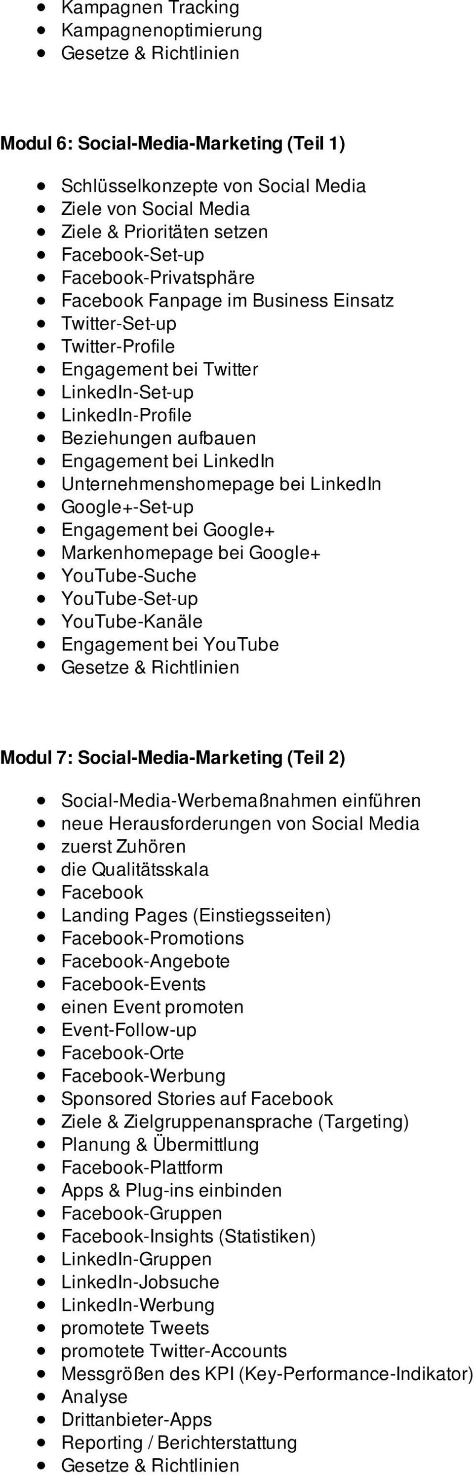 Unternehmenshomepage bei LinkedIn Google+-Set-up Engagement bei Google+ Markenhomepage bei Google+ YouTube-Suche YouTube-Set-up YouTube-Kanäle Engagement bei YouTube Modul 7: Social-Media-Marketing