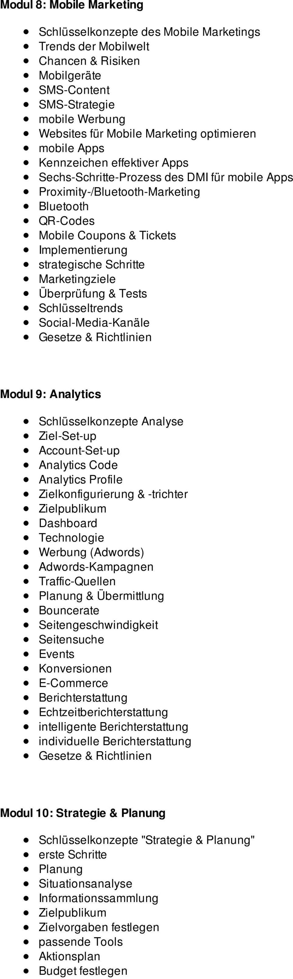 Marketingziele Überprüfung & Tests Schlüsseltrends Social-Media-Kanäle Modul 9: Analytics Schlüsselkonzepte Analyse Ziel-Set-up Account-Set-up Analytics Code Analytics Profile Zielkonfigurierung &