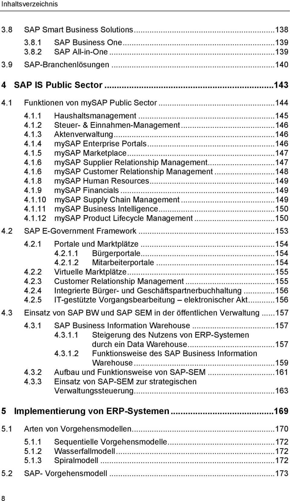 ..147 4.1.6 mysap Customer Relationship Management...148 4.1.8 mysap Human Resources...149 4.1.9 mysap Financials...149 4.1.10 mysap Supply Chain Management...149 4.1.11 mysap Business Intelligence.