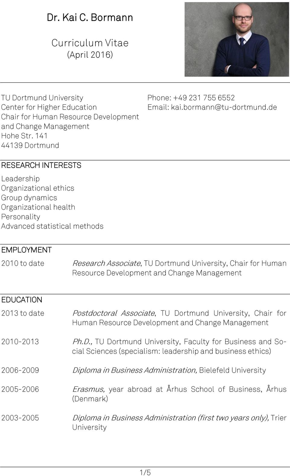 de RESEARCH INTERESTS Leadership Organizational ethics Group dynamics Organizational health Personality Advanced statistical methods EMPLOYMENT 2010 to date Research Associate, TU Dortmund