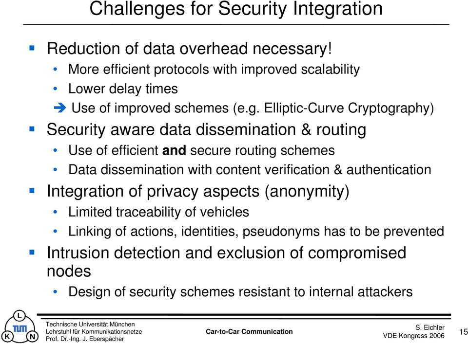 Elliptic-Curve Cryptography) Security aware data dissemination & routing Use of efficient and secure routing schemes Data dissemination with content