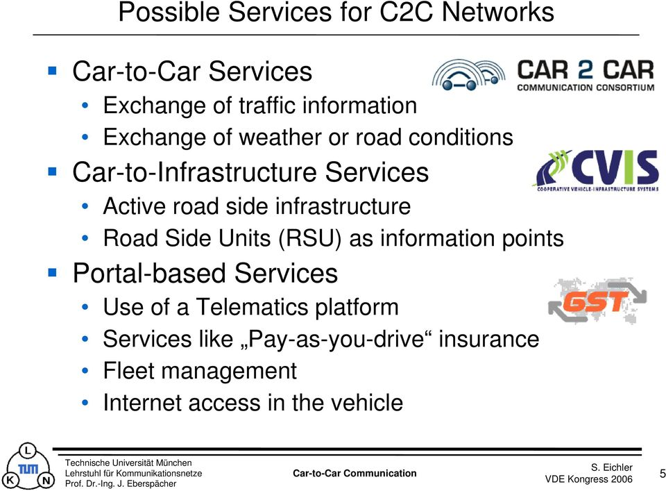 infrastructure Road Side Units (RSU) as information points Portal-based Services Use of a