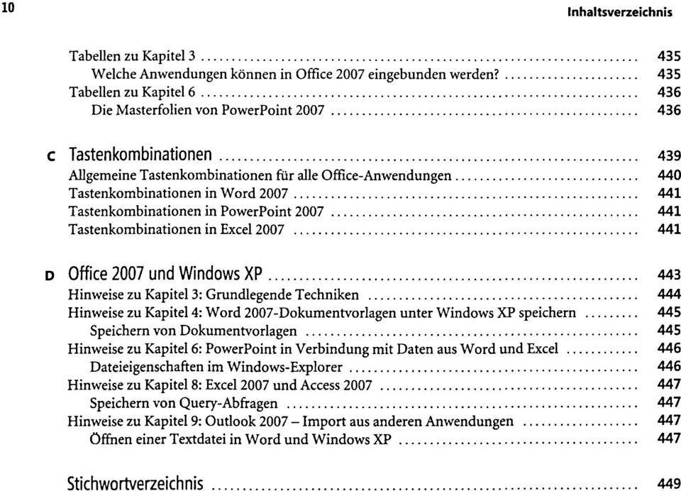 Tastenkombinationen in PowerPoint 2007 441 Tastenkombinationen in Excel 2007 441 D Office 2007 und Windows XP 443 Hinweise zu Kapitel 3: Grundlegende Techniken 444 Hinweise zu Kapitel 4: Word