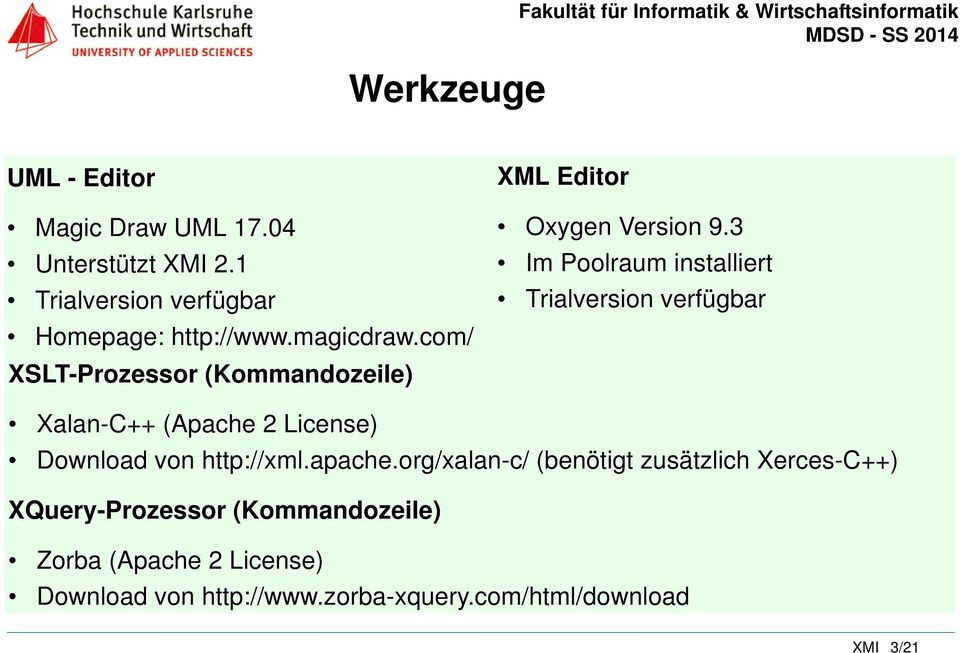 3 Im Poolraum installiert Trialversion verfügbar Xalan-C++ (Apache 2 License) Download von http://xml.apache.