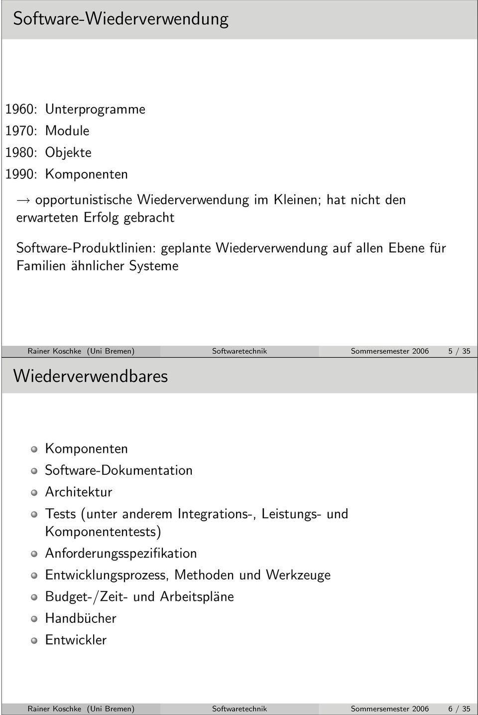 2006 5 / 35 Software-Produktlinien: Software-Wiederverwendung Wiederverwendbares Komponenten Software-Dokumentation Architektur Tests (unter anderem Integrations-, Leistungs- und