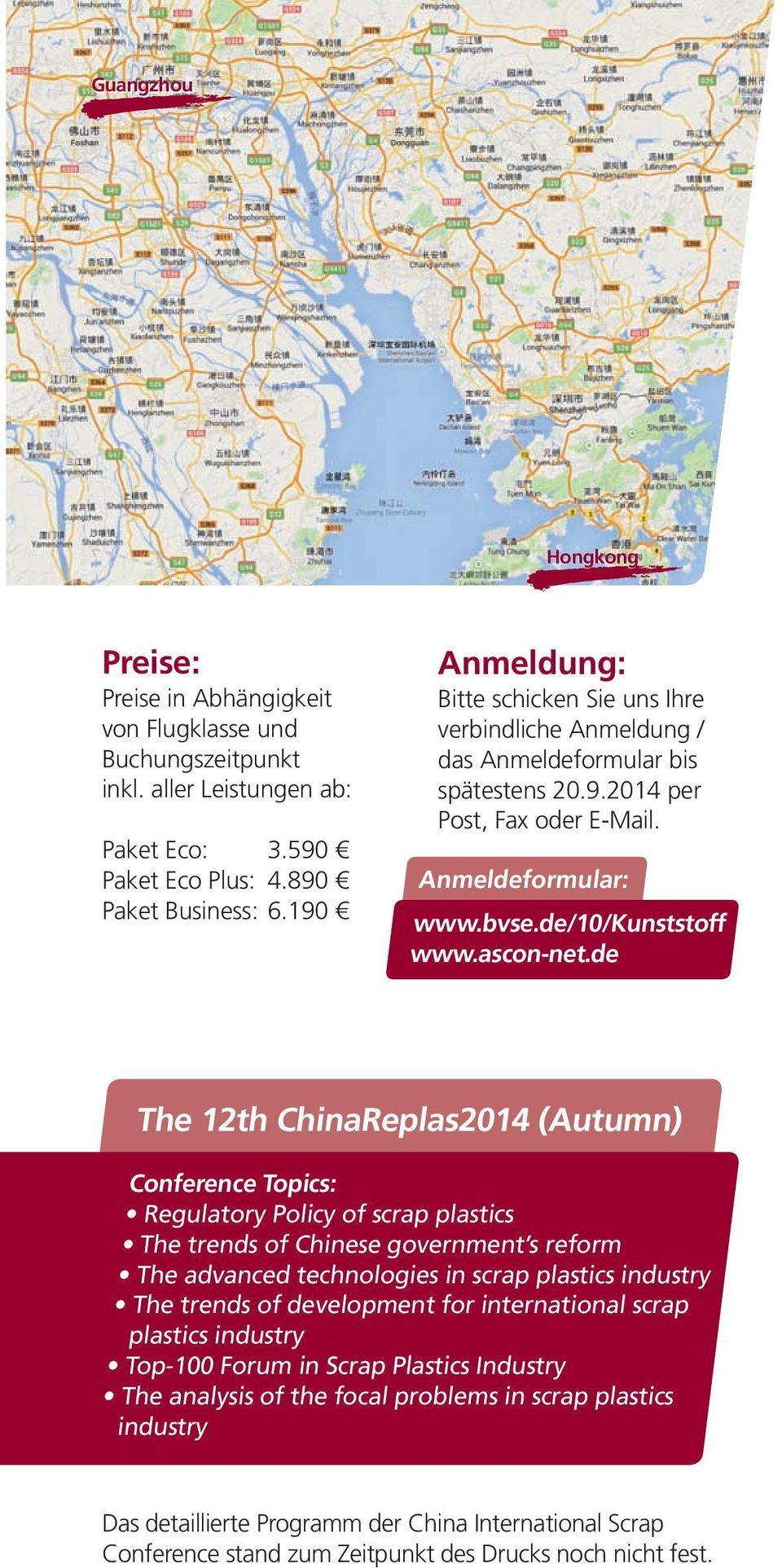 de The 12th ChinaReplas2014 (Autumn) Conference Topics: Regulatory Policy of scrap plastics The trends of Chinese government s reform The advanced technologies in scrap plastics industry The trends