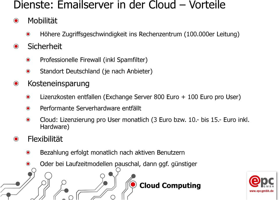 Lizenzkosten entfallen (Exchange Server 800 Euro + 100 Euro pro User) Performante Serverhardware entfällt Cloud: Lizenzierung pro User