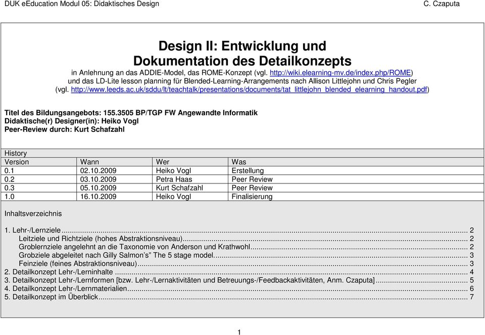 pdf) Titel des Bildungsangebots: 155.3505 BP/TGP FW Angewandte Informatik Didaktische(r) Designer(in): Heiko Vogl Peer-Review durch: Kurt Schafzahl History Version Wann Wer Was 0.1 02.10.