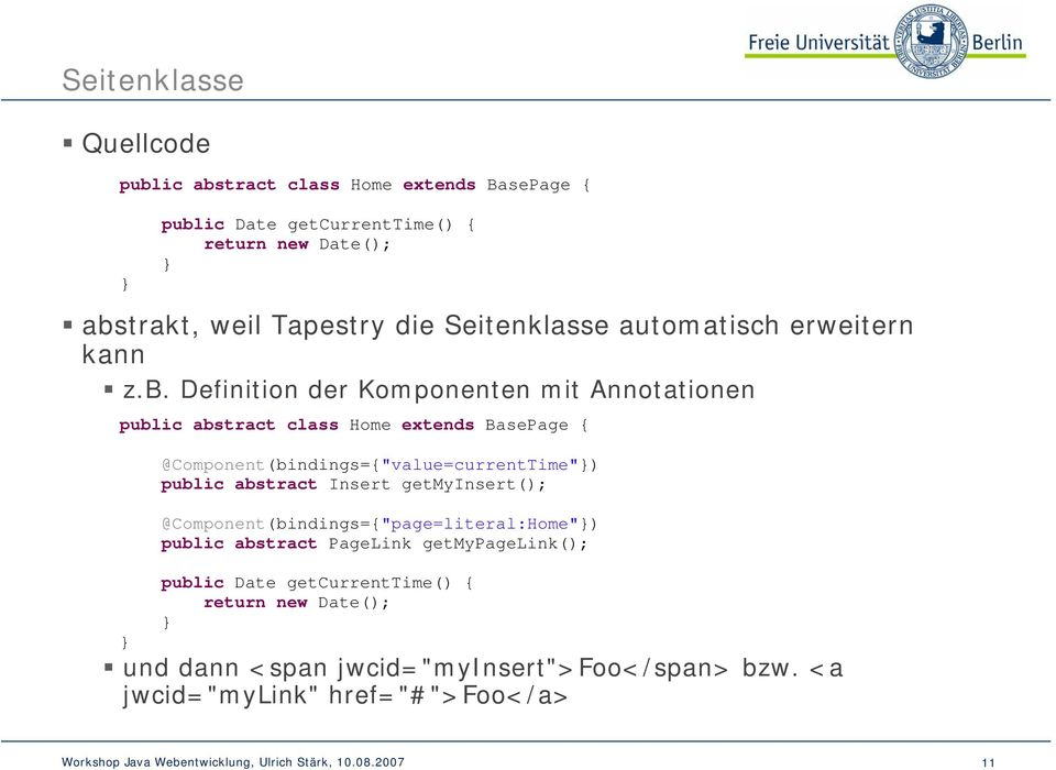 "Definition der Komponenten mit Annotationen public abstract class Home extends BasePage { } @Component(bindings={""value=currentTime""}) public"