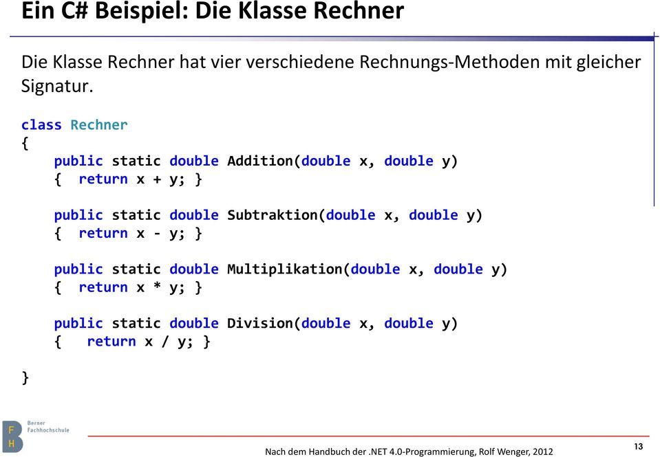class Rechner public static double Addition(double x, double y) return x + y; public static double
