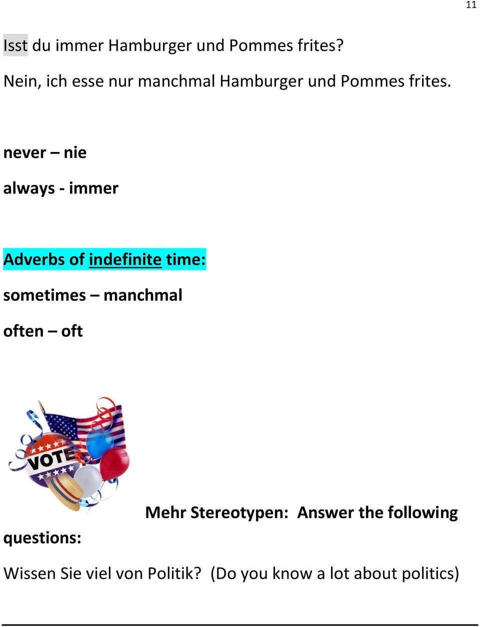 never nie always - immer Adverbs of indefinite time: sometimes manchmal