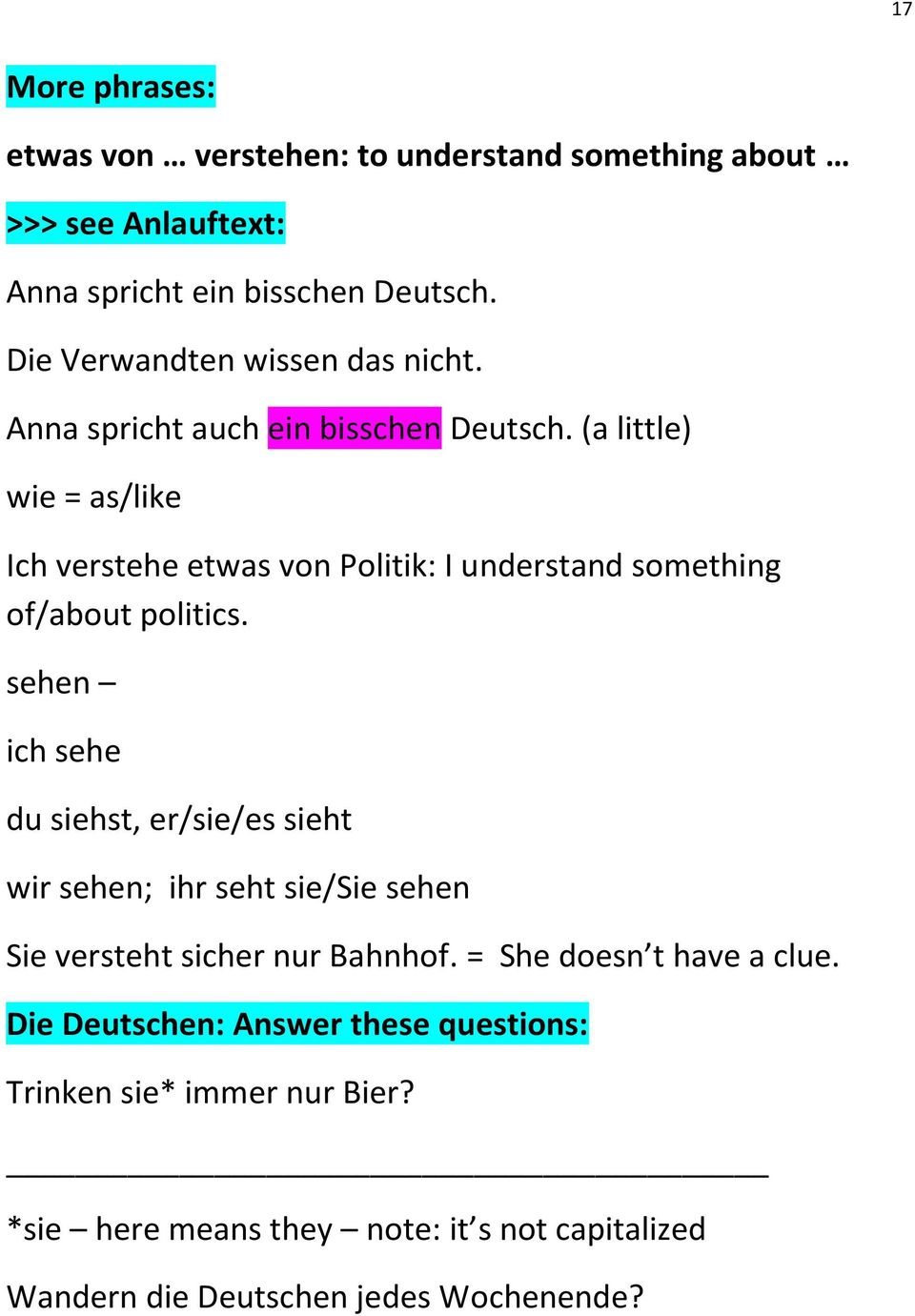 (a little) wie = as/like Ich verstehe etwas von Politik: I understand something of/about politics.