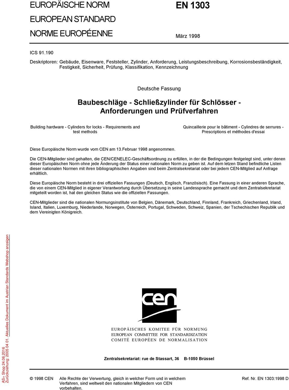 Fassung Baubeschläge - Schließzylinder für Schlösser - Anforderungen und Prüfverfahren Building hardware - Cylinders for locks - Requirements and test methods Quincaillerie pour le bâtiment -
