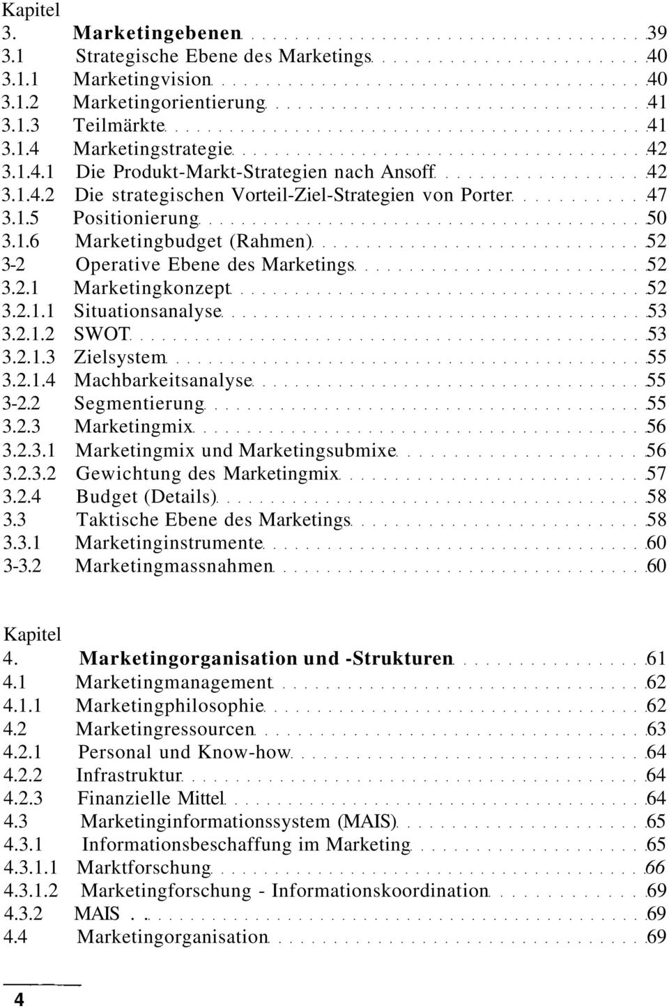 2.1.2 SWOT 53 3.2.1.3 Zielsystem 55 3.2.1.4 Machbarkeitsanalyse 55 3-2.2 Segmentierung 55 3.2.3 Marketingmix 56 3.2.3.1 Marketingmix und Marketingsubmixe 56 3.2.3.2 Gewichtung des Marketingmix 57 3.2.4 Budget (Details) 58 3.